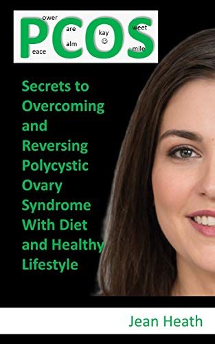 PCOS: Secrets to Overcoming and Reversing Polycystic Ovary Syndrome With Diet and Healthy Lifestyle: 1 (PCOS Management)