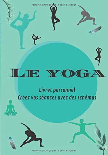 Le yoga livret personnel Créez vos séances avec des schémas: Dessiner vos postures/ réalisation/ressentis/ respiration/ visualisation pour une ... 100 pages 17 x 25 cm L'art de revenir à soi.