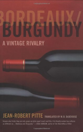 Bordeaux/Burgundy: A Vintage Rivalry By Jean-Robert Pitte (2008-07-01)