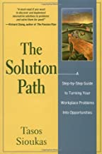 The Solution Path: A Step-By-Step Guide to Turning Your Workplace Problems Into Opportunities