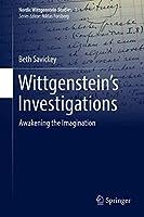 Wittgenstein's Investigations: Awakening the Imagination (Nordic Wittgenstein Studies (1))