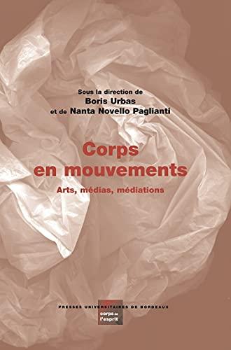 Corps en mouvements: Arts, médias, médiations