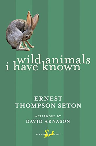 Compare Textbook Prices for Wild Animals I Have Known New Canadian Library Illustrated Edition ISBN 9780771093807 by Seton, Ernest Thompson,Arnason, David