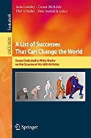 A List of Successes That Can Change the World: Essays Dedicated to Philip Wadler on the Occasion of His 60th Birthday (Lecture Notes in Computer Science (9600))