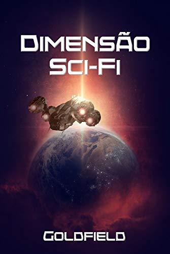 """Dimensão Sci-Fi: Contos de Ficção Científica por [Luiz Fabrício Mendes - """"Goldfield""""]"""