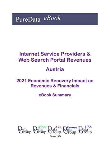 Internet Service Providers & Web Search Portal Revenues Austria Summary: 2021 Economic Recovery Impact on Revenues & Financials (English Edition)