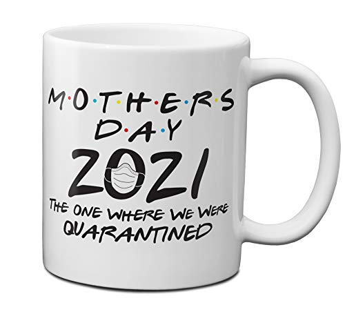 Mother's Day 2021 The One Where We Were Quarantined 11 oz Coffee Mug - 1 Pack