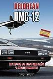 DELOREAN DMC-12: REGISTRO DE RESTAURACIÓN Y MANTENIMIENTO (Ediciones en español)