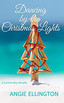 Dancing by the Christmas Lights: (Carlisle Bay Book 2) by [Angie Ellington]