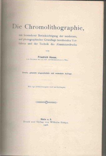 Die Chromolithographie, mit besonderer Berücksichtigung der modernen, auf photographischer Grundlage beruhenden Verfahren und der Technik des Aluminiumdrucks!