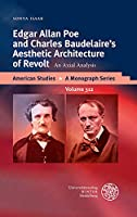Edgar Allan Poe and Charles Baudelaire's Aesthetic Architecture of Revolt: An Axial Analysis (American Studies - A Monograph)
