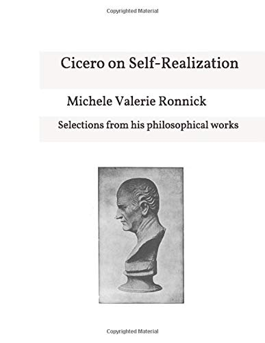 Cicero on Self-Realization and Self-Fulfillment: Selections from his philosophical works