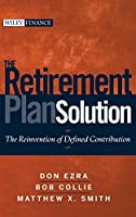 The Retirement Plan Solution: The Reinvention of Defined Contribution (Wiley Finance)