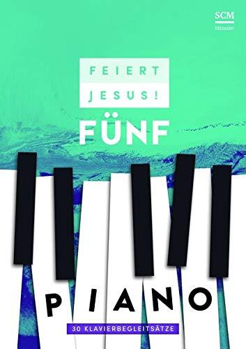 Feiert Jesus! 5 - Piano: 30 Klavierbegleitsätze
