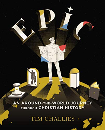 Epic: An Around-the-World Journey through Christian History by [Tim Challies]