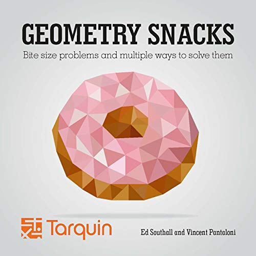 Geometric Snacks: Bite Size Problems and How to Solve Them (English Edition)