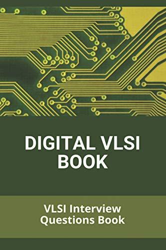 Digital VLSI Book: VLSI Interview Questions Book: Cracking Digital Vlsi Interview