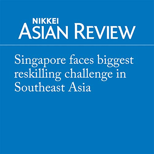 Singapore faces biggest reskilling challenge in Southeast Asia                   著者:                                                                                                                                 Justina Lee                           再生時間: 3 分     レビューはまだありません。     総合評価 0.0
