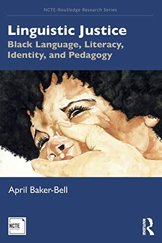 Compare Textbook Prices for Linguistic Justice NCTE-Routledge Research Series 1 Edition ISBN 9781138551022 by Baker-Bell, April