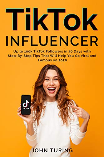 TikTok Influencer: Up to 100k TikTok Followers in 30 Days with Step-By-Step Tips That Will Help You Go Viral and Famous on 2020 (English Edition)