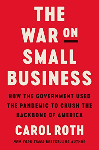 Compare Textbook Prices for The War on Small Business: How the Government Used the Pandemic to Crush the Backbone of America  ISBN 9780063081413 by Roth, Carol