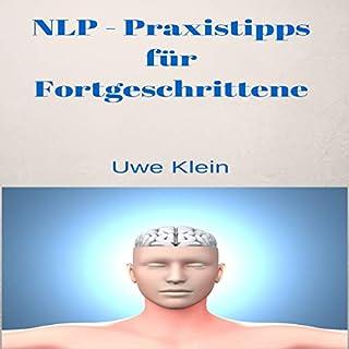 NLP - Praxistipps für Fortgeschrittene                   Autor:                                                                                                                                 Uwe Klein                               Sprecher:                                                                                                                                 Kathrin Kana                      Spieldauer: 2 Std. und 1 Min.     1 Bewertung     Gesamt 1,0
