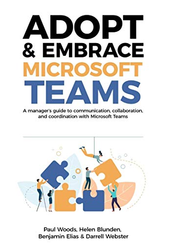 Adopt & Embrace Microsoft Teams: A manager's guide to communication, collaboration and coordination