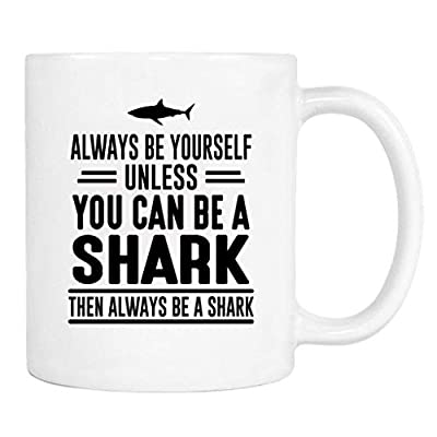 Bilcesa Always Be Yourself Unless You Can Be A Shark Then Always Be A Shark - Mug - Shark Mug - Shark Gift
