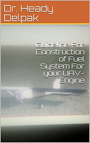 Guideline For Construction of Fuel System For your UAV-Engine (English Edition)