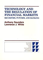 Technology and the Regulation of Financial Markets: Securities, Futures, and Banking (Series on Financial Institutions and Markets) 0669111430 Book Cover
