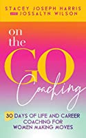On the Go Coaching: 30 Days of Life and Career Coaching for Women Making Moves