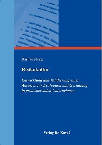 Risikokultur – Entwicklung und Validierung eines Ansatzes zur Evaluation und Gestaltung in produzierenden Unternehmen (Schriftenreihe Innovative Betriebswirtschaftliche Forschung und Praxis)