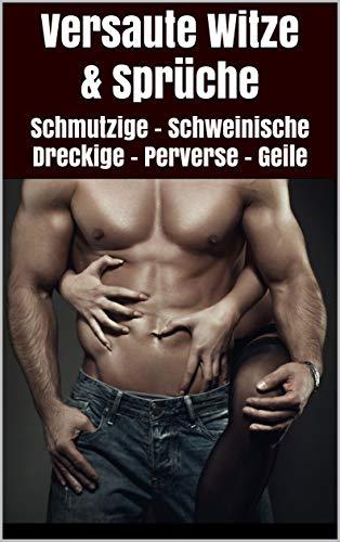 Versaute Witze & Sprüche: Schmutzige - Schweinische – Dreckige – Perverse - Geile