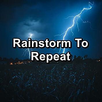 Rainstorm To Repeat
