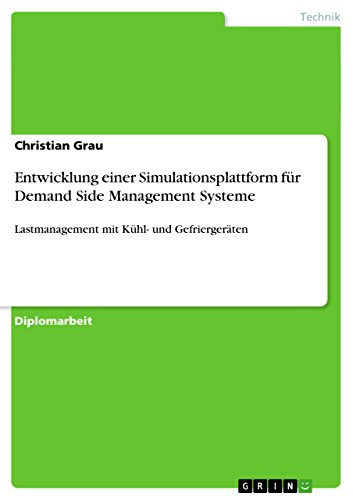 Entwicklung einer Simulationsplattform für Demand Side Management Systeme: Lastmanagement mit Kühl- und Gefriergeräten