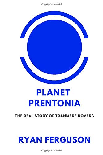 Planet Prentonia: The Real Story of Tranmere Rovers