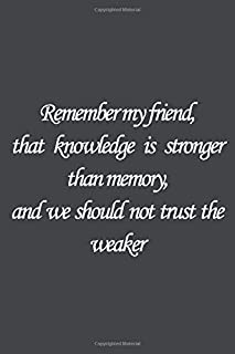 Remember my friend, that knowledge is stronger than memory, and we should not trust the weaker.: Bram Stoker Quote Lined n...