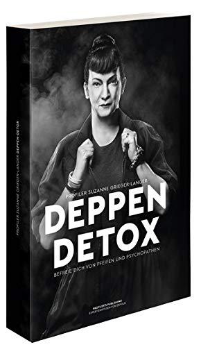 Deppen-Detox: Befreie Dich von Pfeifen und Psychopathen