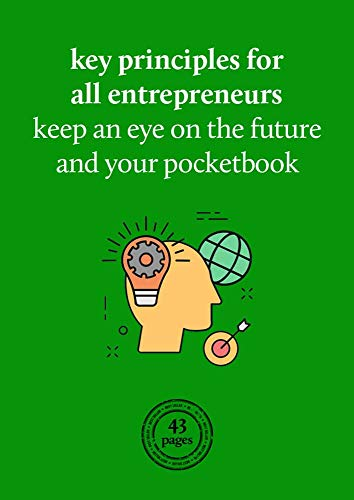 Key principles for all entrepreneurs: Keep an eye on the future and your pocketbook...