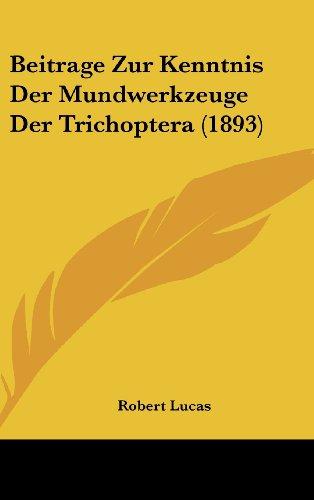 Beitrage Zur Kenntnis Der Mundwerkzeuge Der Trichoptera (1893)