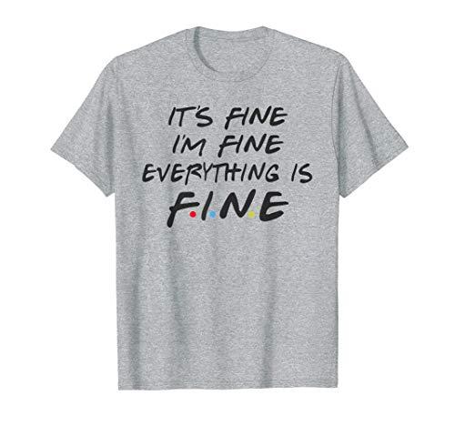Friends Its Fine Im Fine Everything is Fine Women Funny T-Shirt