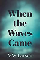When the Waves Came