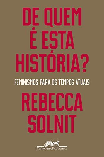 De quem é esta história?: Feminismos para os tempos atuais
