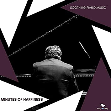 Minutes Of Happiness - Soothing Piano Music