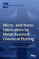 Micro- and Nano-Fabrication by Metal Assisted Chemical Etching