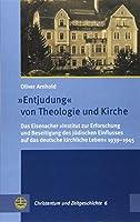 """»Entjudung« von Theologie und Kirche: Das Eisenacher """"Institut zur Erforschung und Beseitigung des juedischen Einflusses auf das deutsche kirchliche Leben"""" 1939-1945"""