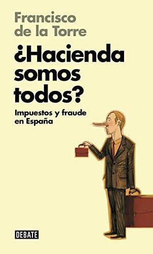 ¿Hacienda somos todos? / Are we all Treasury?: Impuestos y fraude en España / Tax and fraud in Spain (Spanish Edition) by Francisco de la Torre Díaz(2014-03-04)