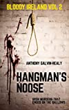 Hangman's Noose: Irish Murders that ended on the Gallows (Bloody Ireland - A criminal history of the Emerald Isle Book 2)