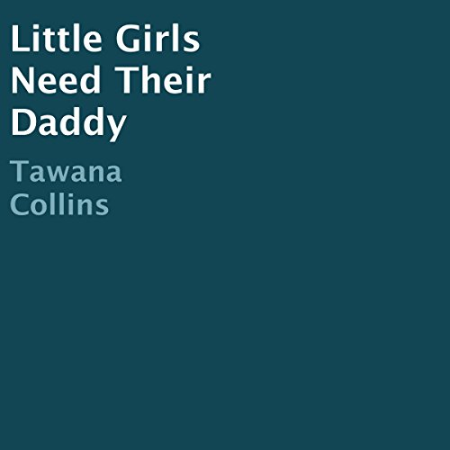 Little Girls Need Their Daddy Audiobook By Tawana Collins cover art
