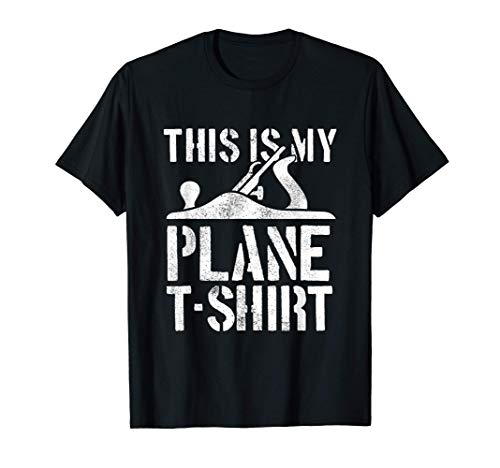 Sarcastic This Is My Plane Tee Wood Planer Woodworker T-Shirt